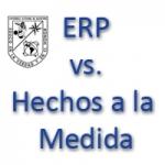 Sistemas ERP Comerciales Vs. Sistemas Hechos a la Medida.