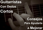 Consejos Para Guitarristas Con Dedos Cortos